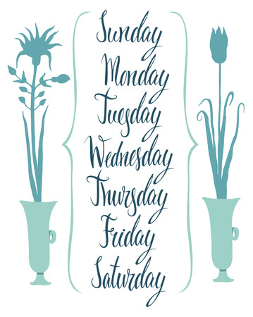 weekly: Calligraphy Days of the week. Flowers in the vases