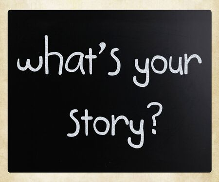 storytelling: What is your story handwritten with white chalk on a blackboard