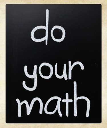 Do your math  handwritten with white chalk on a blackboard Stock Photo - 12816236