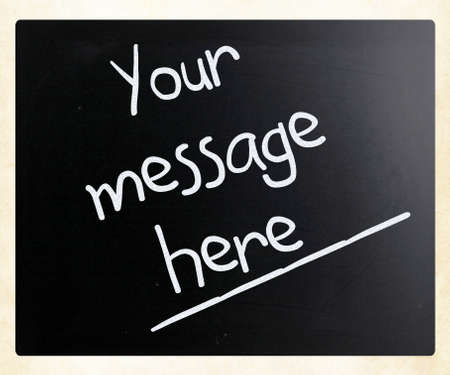 Your message here handwritten with white chalk on a blackboard photo