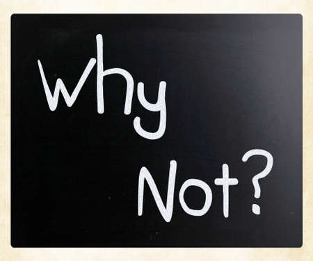 Why Not? handwritten with white chalk on a blackboard photo