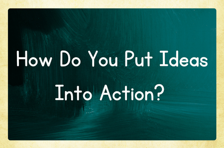 how do you put ideas into action? photo
