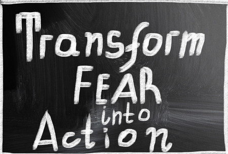 transform fear into action photo