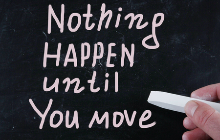 nothing happen until you move photo