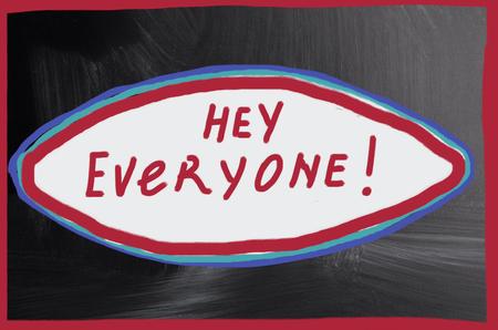 everyone: hey everyone!