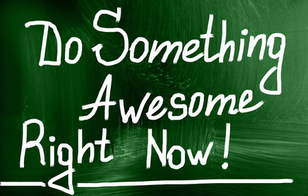 do something awesome right now photo