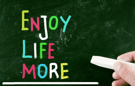 enjoy life more