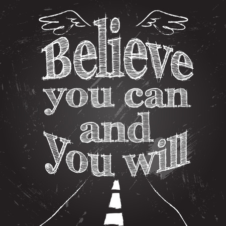 Believe you can and you will, Vector illustration with hand-drawn lettering, Calligraphic and typographic elements on chalk blackboard