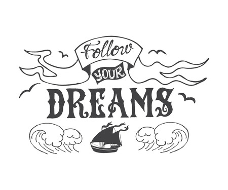 Typography poster with lettering. The inscription quote Follow your dreams. Hand drawn illustration of isolated black ship and waves silhouette. 向量圖像