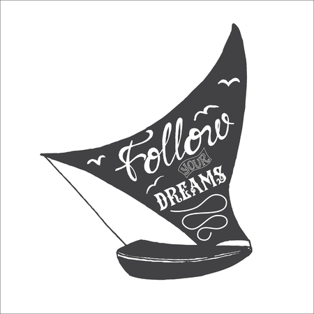 Hand drawn illustration of isolated black ship silhouette. Typography poster with lettering inside. The inscription quote Follow your dreams