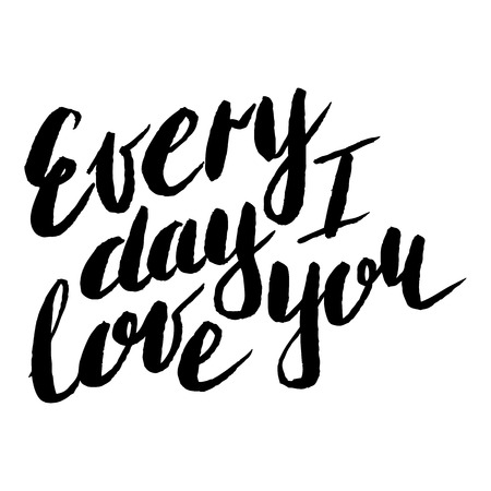 Handdrawn lettering of a love phrase. Unique typography poster or apparel design. Modern brush calligraphy. Vector art . Valentine typography quote every day i love you
