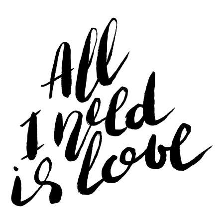 Handdrawn lettering of a love phrase. Unique typography poster or apparel design. Modern brush calligraphy. Vector art . Valentine typography quote all i need is love
