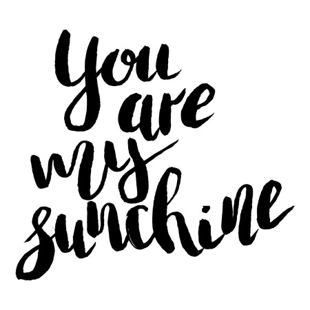 Handdrawn lettering of a love phrase. Unique typography poster or apparel design. Modern brush calligraphy. Vector art . Valentine typography quote you are my sunchine