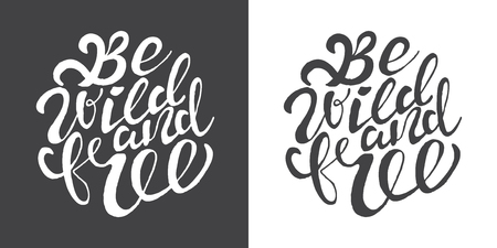 Hand drawn typography posters with brush lettering design. Quotes about summer, traveling and motivation for posters or greeting cards. Inscription: Be wild and free. Black and white.