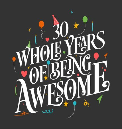 30th Birthday And 30th Wedding Anniversary Typography Design, 30 Whole Years Of Being Awesome.