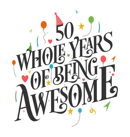 50th Birthday And 50th Wedding Anniversary Typography Design, 50 Whole Years Of Being Awesome.