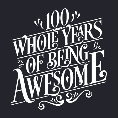 100 years Birthday And 100 years Wedding Anniversary Typography Design, 100 Whole Years Of Being Awesome.