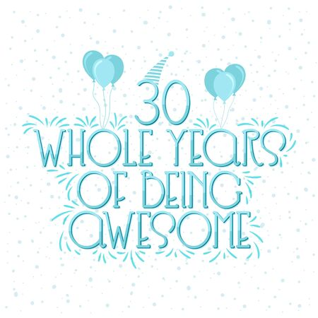 30 years Birthday And 30 years Wedding Anniversary Typography Design, 30 Whole Years Of Being Awesome. Ilustração
