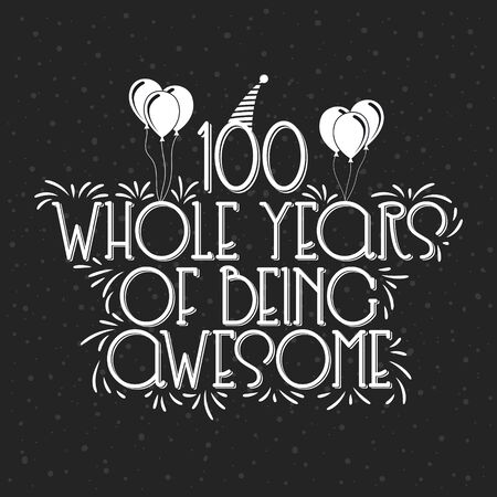 100 years Birthday And 100 years Anniversary Typography Design, 100 Whole Years Of Being Awesome.