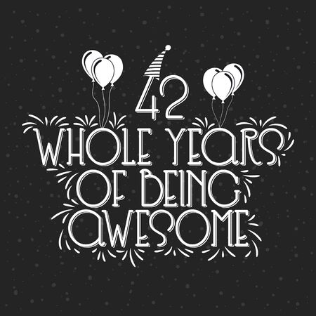 42 years Birthday And 42 years Anniversary Typography Design, 42 Whole Years Of Being Awesome.