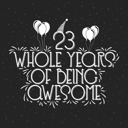23 years Birthday And 23 years Anniversary Typography Design, 23 Whole Years Of Being Awesome.