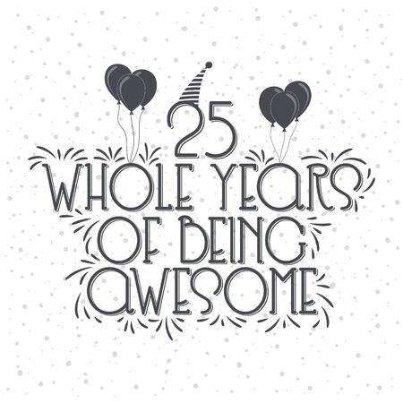 25 years Birthday And 25 years Anniversary Typography Design, 25 Whole Years Of Being Awesome.