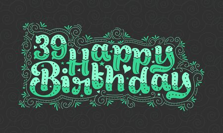39th Happy Birthday lettering, 39 years Birthday beautiful typography design with green dots, lines, and leaves. Vectores