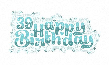 39th Happy Birthday lettering, 39 years Birthday beautiful typography design with aqua dots, lines, and leaves.
