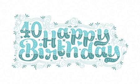 40th Happy Birthday lettering, 40 years Birthday beautiful typography design with aqua dots, lines, and leaves. Foto de archivo - 150294724