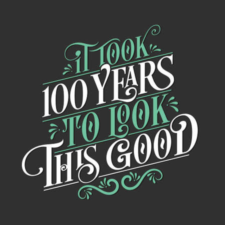 It took 100 years to look this good - 100 Birthday and 100 Anniversary celebration with beautiful calligraphic lettering design.