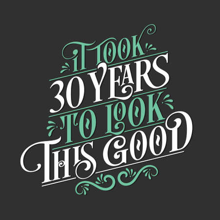 It took 30 years to look this good - 30 Birthday and 30 Anniversary celebration with beautiful calligraphic lettering design.