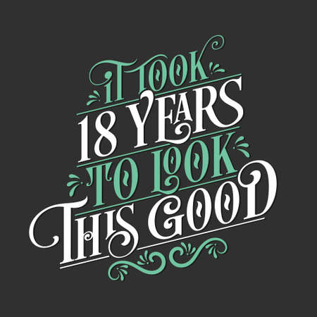 It took 18 years to look this good - 18 Birthday and 18 Anniversary celebration with beautiful calligraphic lettering design.