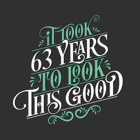 It took 63 years to look this good - 63 Birthday and 63 Anniversary celebration with beautiful calligraphic lettering design. Vetores