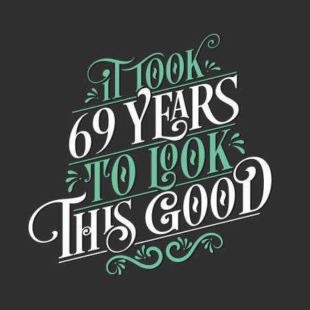 It took 69 years to look this good - 69 Birthday and 69 Anniversary celebration with beautiful calligraphic lettering design. Vetores