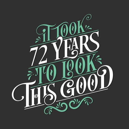 It took 72 years to look this good - 72 Birthday and 72 Anniversary celebration with beautiful calligraphic lettering design.