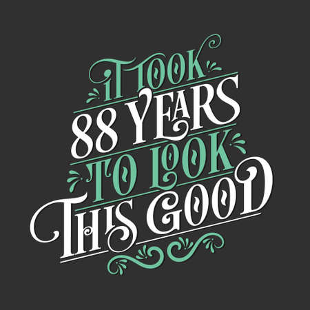 It took 88 years to look this good - 88 Birthday and 88 Anniversary celebration with beautiful calligraphic lettering design.