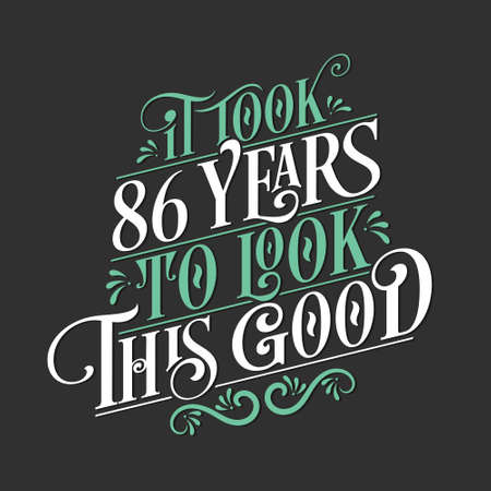 It took 86 years to look this good - 86 Birthday and 86 Anniversary celebration with beautiful calligraphic lettering design.