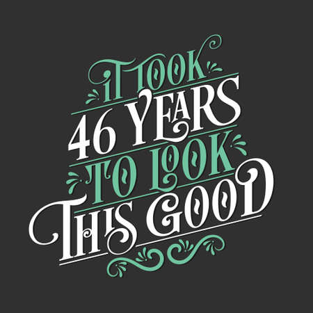 It took 46 years to look this good - 46 Birthday and 46 Anniversary celebration with beautiful calligraphic lettering design.