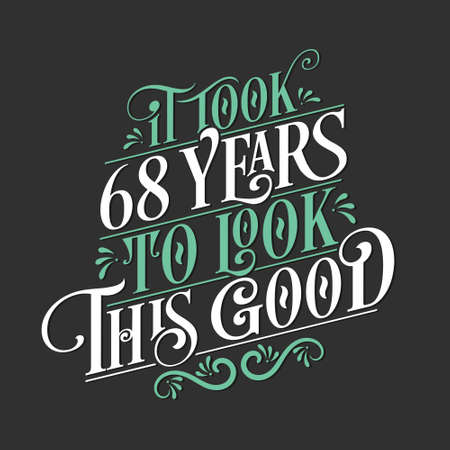 It took 68 years to look this good - 68 Birthday and 38 Anniversary celebration with beautiful calligraphic lettering design.