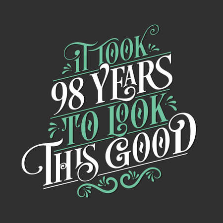It took 98 years to look this good - 98 Birthday and 98 Anniversary celebration with beautiful calligraphic lettering design.