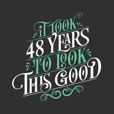 It took 48 years to look this good - 48 Birthday and 48 Anniversary celebration with beautiful calligraphic lettering design.
