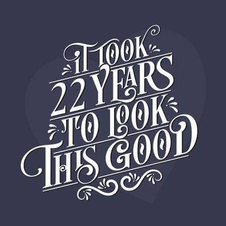 It took 22nd years to look this good - 22nd Birthday and 22nd Anniversary celebration with beautiful calligraphic lettering design.
