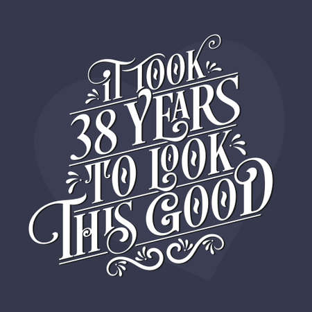 It took 38 years to look this good - 38th Birthday and 38th Anniversary celebration with beautiful calligraphic lettering design.