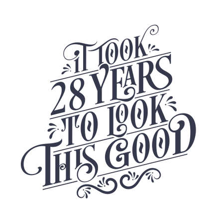 It took 28 years to look this good - 28 years Birthday and 28 years Anniversary celebration with beautiful calligraphic lettering design.
