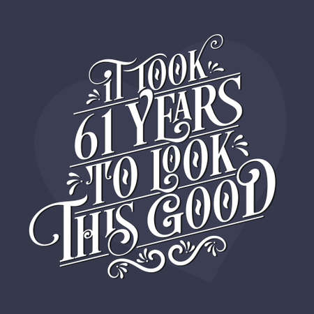 It took 61 years to look this good - 61st Birthday and 61st Anniversary celebration with beautiful calligraphic lettering design.