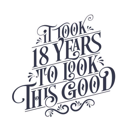 It took 18 years to look this good - 18 years Birthday and 18 years Anniversary celebration with beautiful calligraphic lettering design.