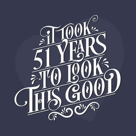 It took 51 years to look this good - 51st Birthday and 51st Anniversary celebration with beautiful calligraphic lettering design.
