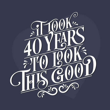 It took 40 years to look this good - 40th Birthday and 40th Anniversary celebration with beautiful calligraphic lettering design.
