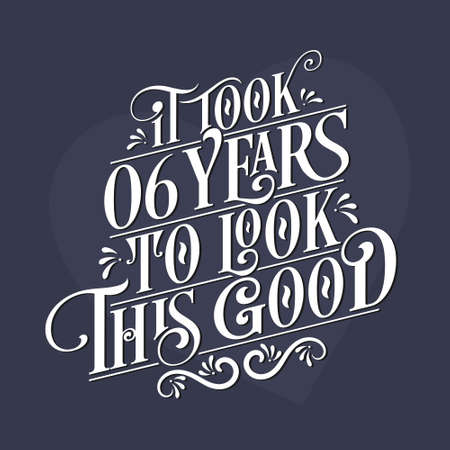 It took 6 years to look this good - 6th Birthday and 6th Anniversary celebration with beautiful calligraphic lettering design.