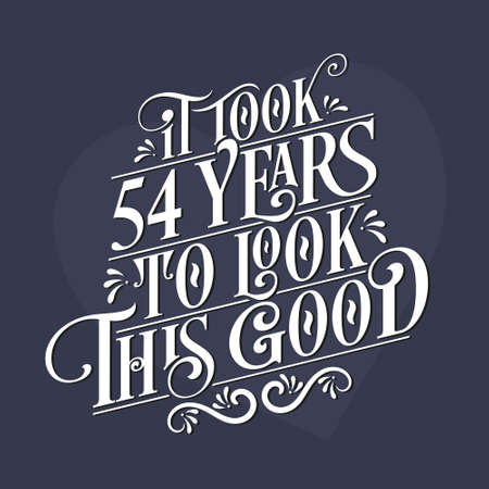It took 54 years to look this good - 54th Birthday and 54th Anniversary celebration with beautiful calligraphic lettering design. Vetores
